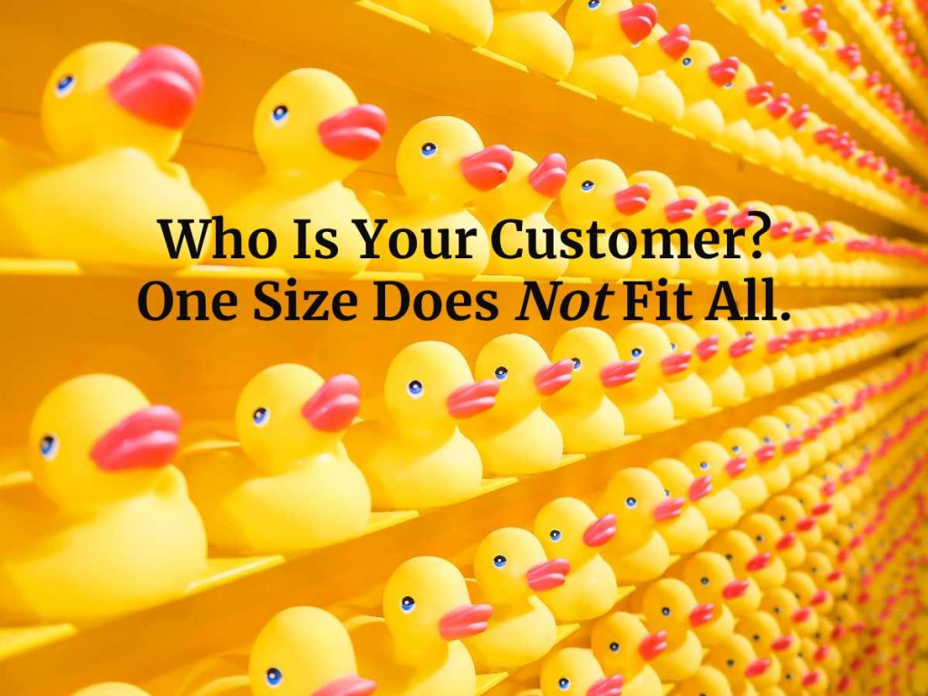 rubber duckies: your customers are not these